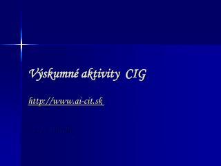 V ýskumné aktivity  CIG
