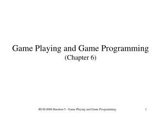 Game Playing and Game Programming (Chapter 6)
