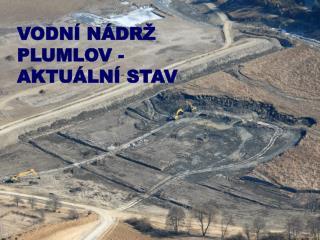 VODNÍ NÁDRŽ PLUMLOV -AKTUÁLNÍ STAV
