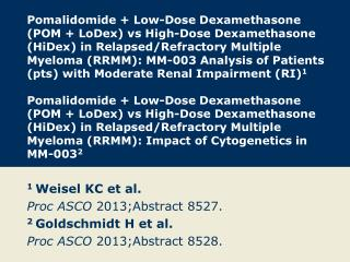 1  Weisel  KC et al. Proc ASCO  2013;Abstract 8527. 2  Goldschmidt H et al.