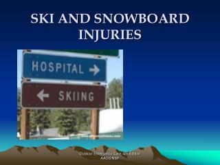 SKI AND SNOWBOARD INJURIES