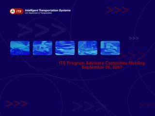 ITS Program Advisory Committee Meeting September 25, 2007