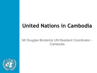 United Nations in Cambodia Mr  Douglas Broderick UN Resident Coordinator - Cambodia