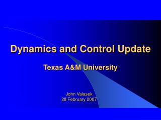 Dynamics and Control Update Texas A&M University