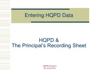 HQPD & The Principal�s Recording Sheet