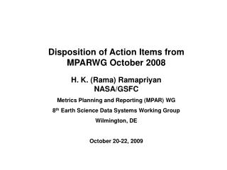 Disposition of Action Items from  MPARWG October 2008 H. K. (Rama) Ramapriyan NASA/GSFC