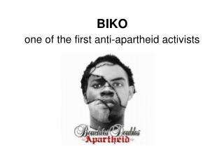 BIKO one of the first anti-apartheid activists
