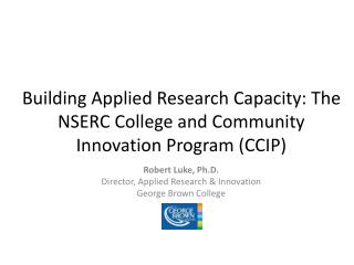 Building Applied Research Capacity: The NSERC College and Community Innovation Program (CCIP)