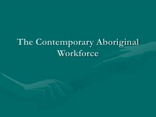 The Contemporary Aboriginal Workforce