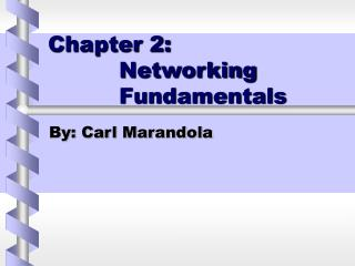 Chapter 2: 		Networking 				Fundamentals