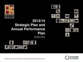 2013/14 Strategic Plan and Annual Performance Plan  30 April 2013