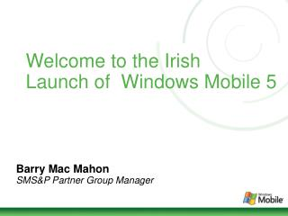 Welcome to the Irish Launch of  Windows Mobile 5