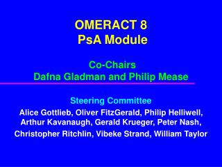 OMERACT 8  PsA Module Co-Chairs Dafna Gladman and Philip Mease
