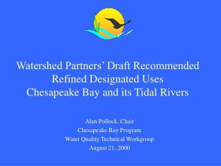 Watershed Partners' Draft Recommended Refined Designated Uses  Chesapeake Bay and its Tidal Rivers