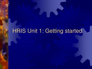 HRIS Unit 1: Getting started