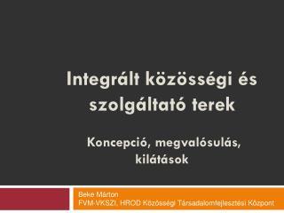Integrált közösségi és szolgáltató terek  Koncepció, megvalósulás, kilátások