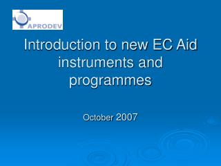 Introduction to new EC Aid instruments and programmes  October  2007