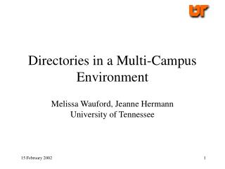 Directories in a Multi-Campus Environment Melissa Wauford, Jeanne Hermann University of Tennessee