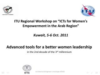 "ITU  Regional Workshop on ""ICTs for Women's Empowerment in the Arab Region"" Kuwait, 5-6 Oct. 2011"