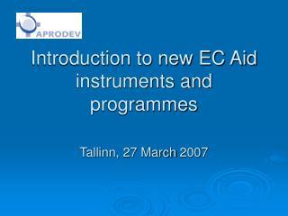 Introduction to new EC Aid instruments and programmes  Tallinn, 27 March 2007
