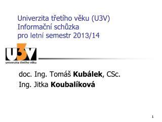 Univerzita třetího věku (U3V) Informační schůzka pro  letní  semestr 20 13 /14