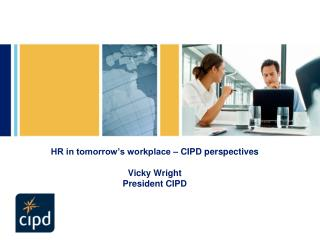 HR in tomorrow's workplace – CIPD perspectives Vicky Wright President CIPD
