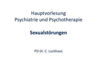 Hauptvorlesung Psychiatrie und Psychotherapie Sexualstörungen PD Dr. C.  Luckhaus
