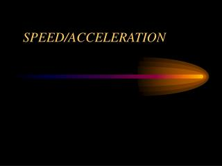 SPEED/ACCELERATION