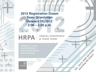 2012 Registration Dream Team Orientation January 19, 2012  2:00 � 3:00 p.m.