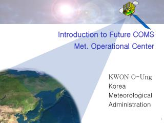 Introduction to Future COMS            Met. Operational Center 						    KWON O-Ung