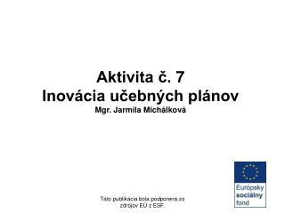 Aktivita č. 7  Inovácia učebných plánov Mgr. Jarmila Michálková