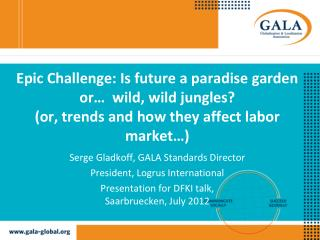 Serge Gladkoff, GALA Standards Director President, Logrus International
