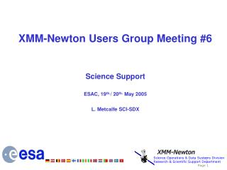XMM-Newton Users Group Meeting #6 Science Support ESAC, 19 th. /  20 th.  May  2005