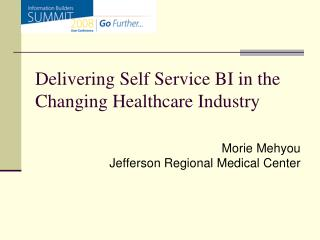 Delivering Self Service BI in the Changing Healthcare Industry