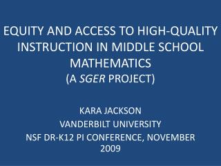 EQUITY AND ACCESS TO HIGH-QUALITY INSTRUCTION IN MIDDLE SCHOOL MATHEMATICS (A  SGER  PROJECT)