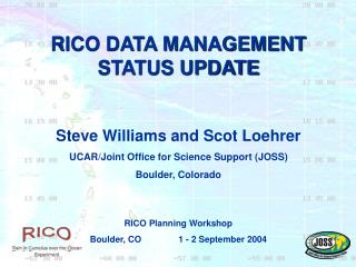 RICO DATA MANAGEMENT STATUS UPDATE Steve Williams and Scot Loehrer
