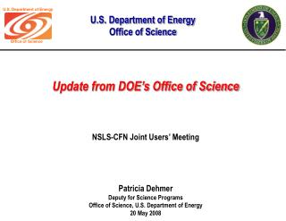 Patricia Dehmer Deputy for Science Programs Office of Science, U.S. Department of Energy