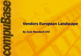 Vendors European Landscape By Jack Mandard CEO