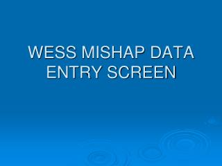 WESS  MISHAP DATA ENTRY SCREEN