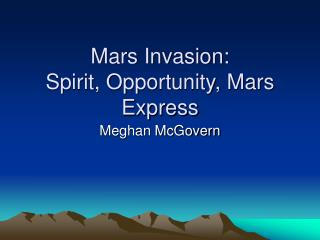 Mars Invasion: Spirit, Opportunity, Mars Express