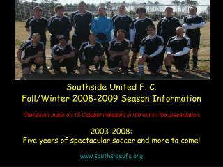 Southside United F. C.  Fall/Winter 2008-2009 Season Information
