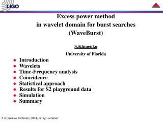 Excess power method  in wavelet domain for burst searches (WaveBurst) S.Klimenko