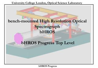 bench-mounted High Resolution Optical Spectrograph bHROS  bHROS Progress Top Level