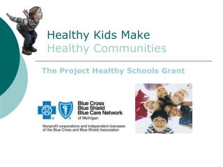 Healthy Kids Make 		Healthy Communities
