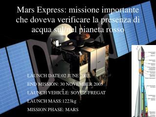 Mars Express: missione importante che doveva verificare la presenza di acqua sul/nel pianeta rosso