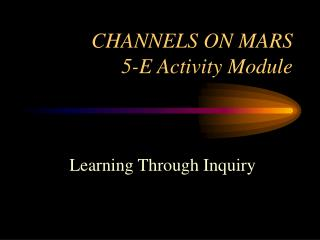 CHANNELS ON MARS  5-E Activity Module