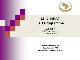 AUC- HRST   STI Programme AMCOST V 12-15 th  November 2012 Brazzaville, Congo
