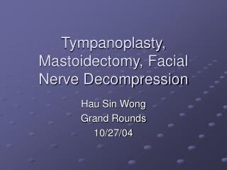 Tympanoplasty, Mastoidectomy, Facial Nerve Decompression