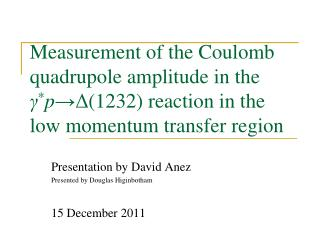 Presentation by David Anez  Presented by Douglas Higinbotham 15 December 2011