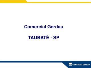 Comercial Gerdau  TAUBAT� - SP